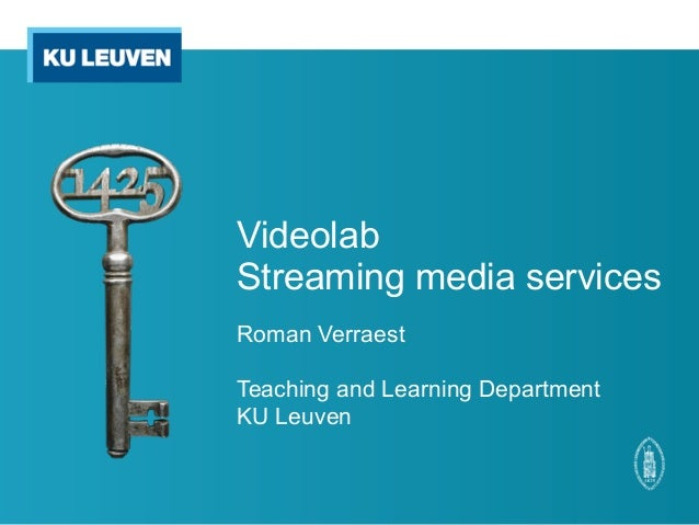 VideolabStreaming media servicesRoman VerraestTeaching and Learning DepartmentKU Leuven