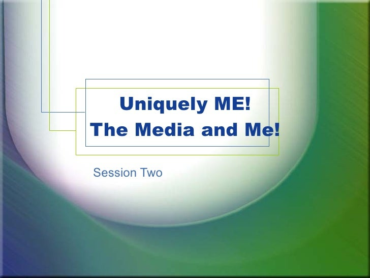Uniquely ME! The Media and Me! Session Two