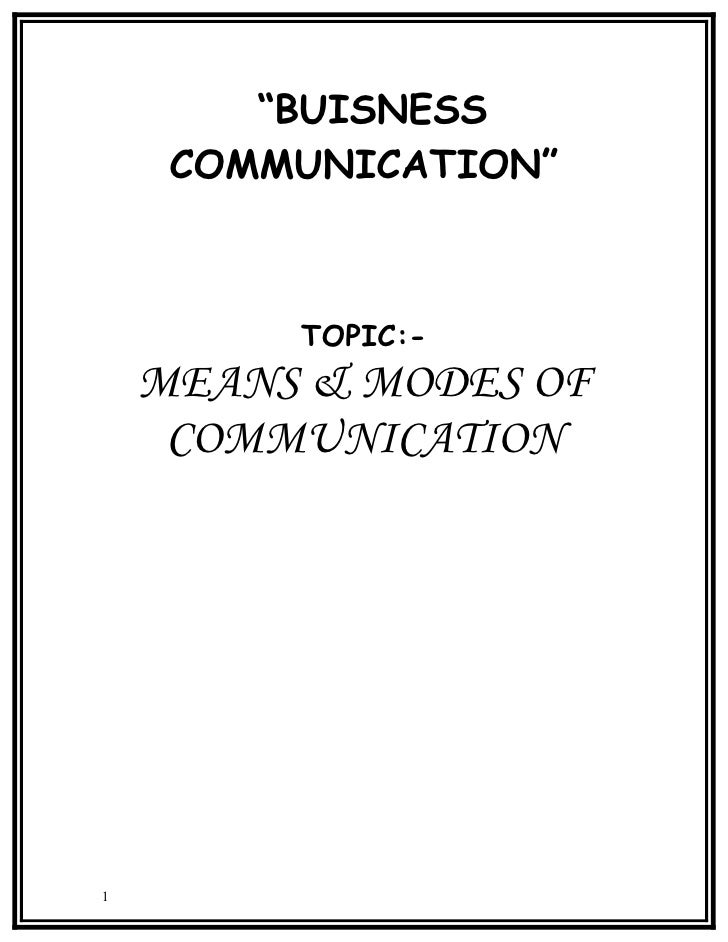 """BUISNESS      COMMUNICATION""             TOPIC:-     MEANS & MODES OF      COMMUNICATION     1"