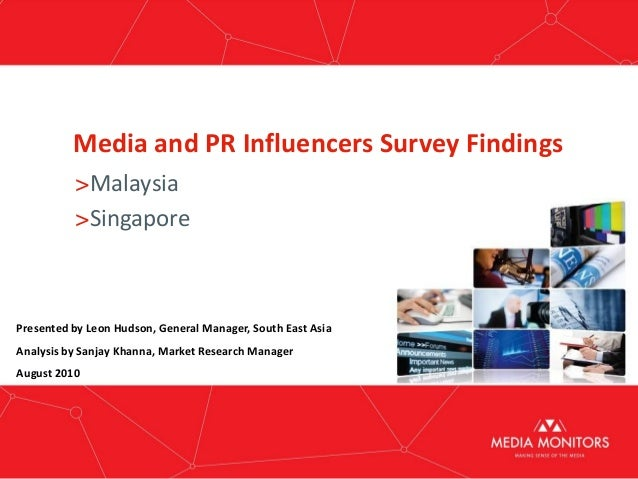 Media and PR Influencers Survey Findings >Malaysia >Singapore Presented by Leon Hudson, General Manager, South East Asia A...