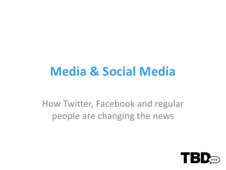 Media & Social Media<br />How Twitter, Facebook and regular people are changing the news<br />