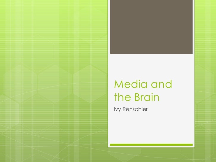 Media and the Brain Ivy Renschler