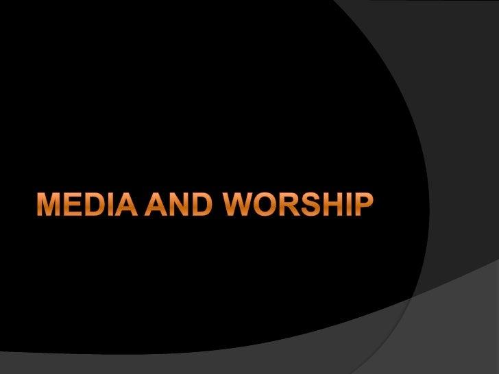 Media serves liturgy     Media in worship v. media of worship    Marshall McLuhan—the medium is the     message    How ...