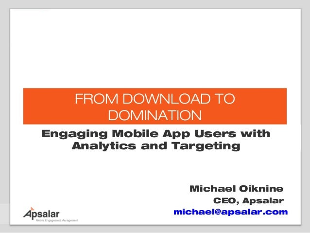 FROM DOWNLOAD TO       DOMINATIONEngaging Mobile App Users with   Analytics and Targeting                   Michael Oiknin...