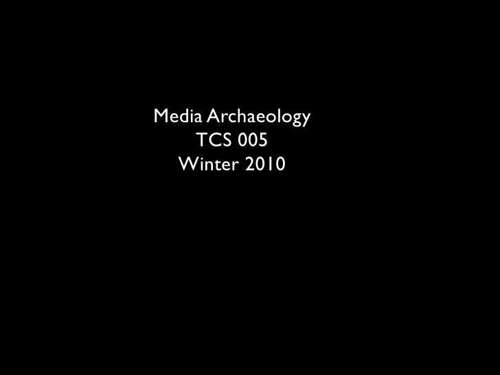 Media Archaeology     TCS 005   Winter 2010