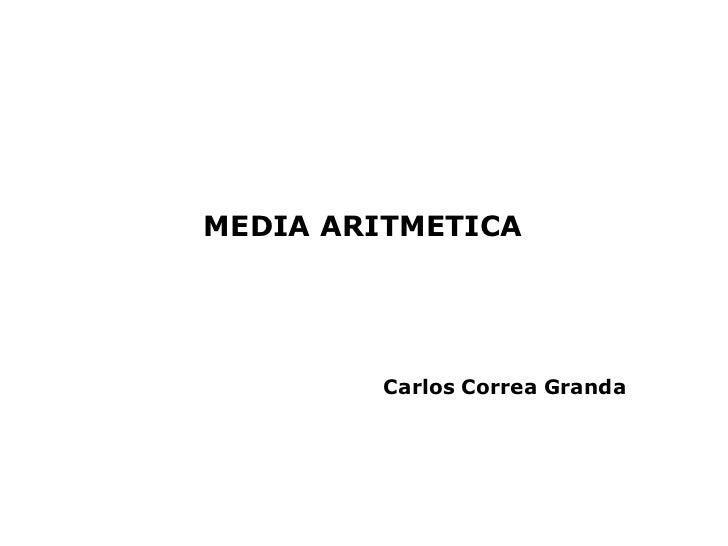 MEDIA ARITMETICA         Carlos Correa Granda