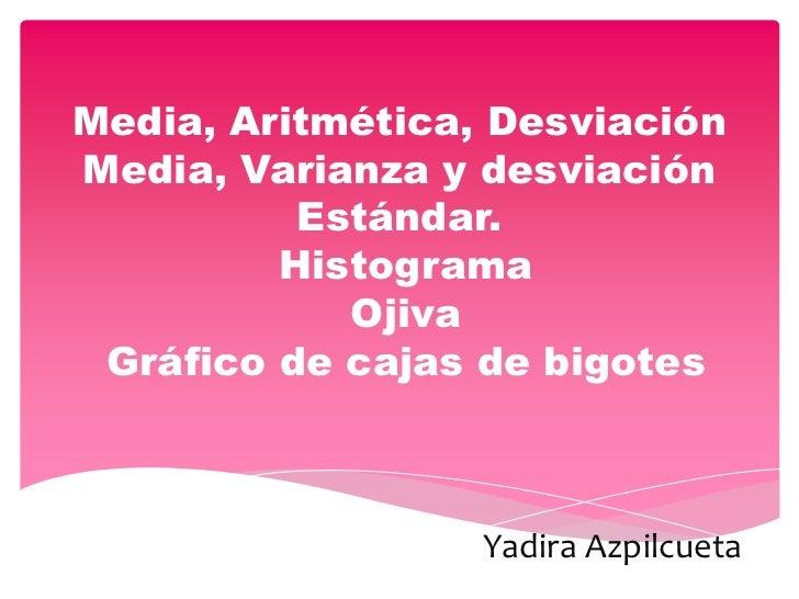 Media, Aritmética, DesviaciónMedia, Varianza y desviación          Estándar.         Histograma            Ojiva Gráfico d...