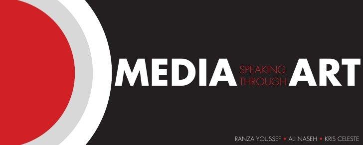 MEDIA   SPEAKING         THROUGH      ART     RANZA YOUSSEF • ALI NASEH • KRIS CELESTE