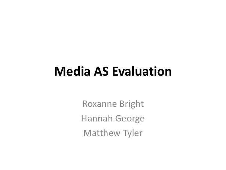Media AS Evaluation<br />Roxanne Bright <br />Hannah George <br />Matthew Tyler<br />