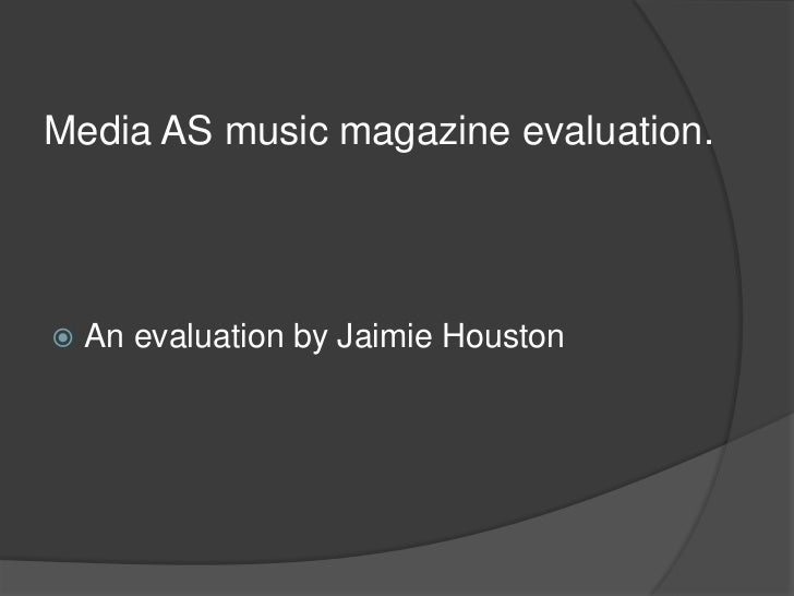 Media AS music magazine evaluation.   An evaluation by Jaimie Houston