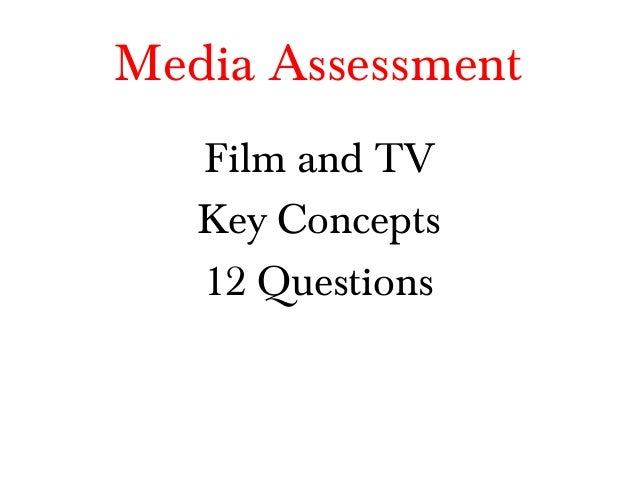 Media Assessment Film and TV Key Concepts 12 Questions