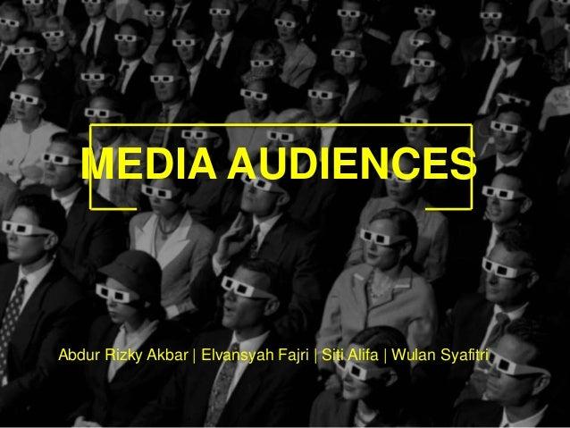 MEDIA AUDIENCES Abdur Rizky Akbar | Elvansyah Fajri | Siti Alifa | Wulan Syafitri