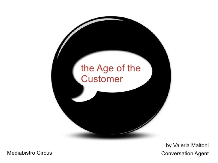 the Age of the Customer by Valeria Maltoni Conversation Agent Mediabistro Circus
