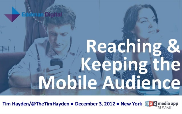 Reaching	  &	                         	  Keeping	  the	                      Mobile	  Audience	                           ...