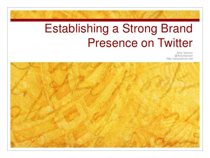 Establishing a Strong Brand        Presence on Twitter                               Amy Vernon                           ...