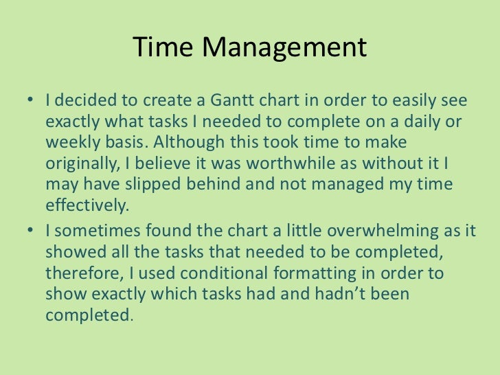 Time Management• I decided to create a Gantt chart in order to easily see  exactly what tasks I needed to complete on a da...