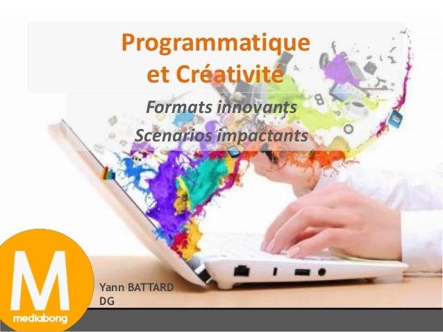 1 Programmatique et Créativité Formats innovants Scenarios impactants Yann BATTARD DG