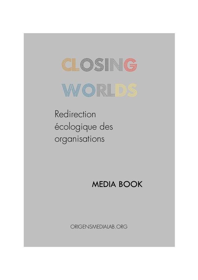 ! CLOSING WORLDS ! MEDIA BOOK Redirection écologique des organisations ORIGENSMEDIALAB.ORG