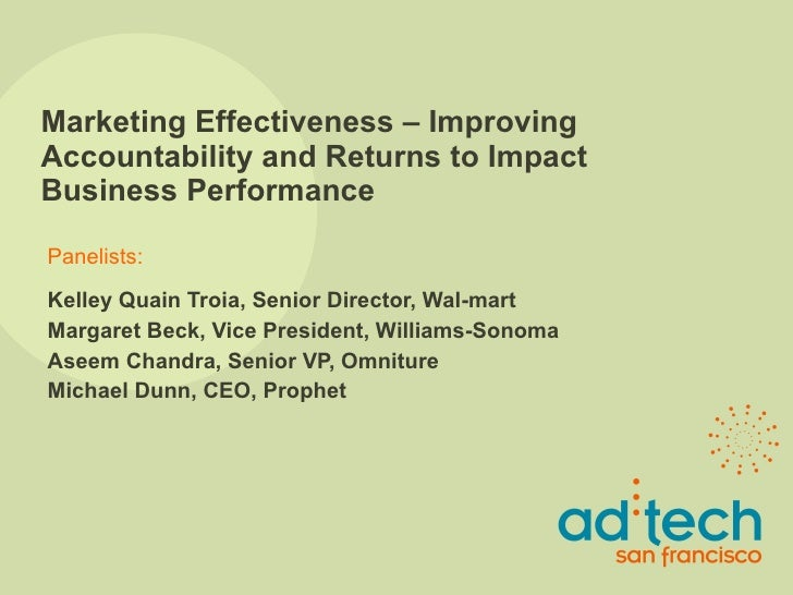 Marketing Effectiveness – Improving Accountability and Returns to Impact Business Performance Kelley Quain Troia, Senior D...
