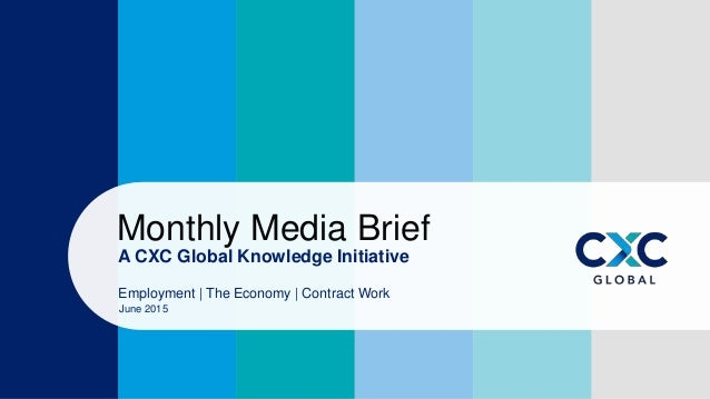 A CXC Global Knowledge Initiative Monthly Media Brief Employment | The Economy | Contract Work June 2015