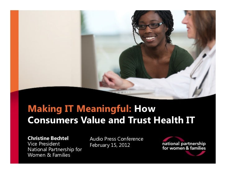 Making IT Meaningful: HowConsumers Value and Trust Health ITChristine Bechtel          Audio Press ConferenceVice Presiden...