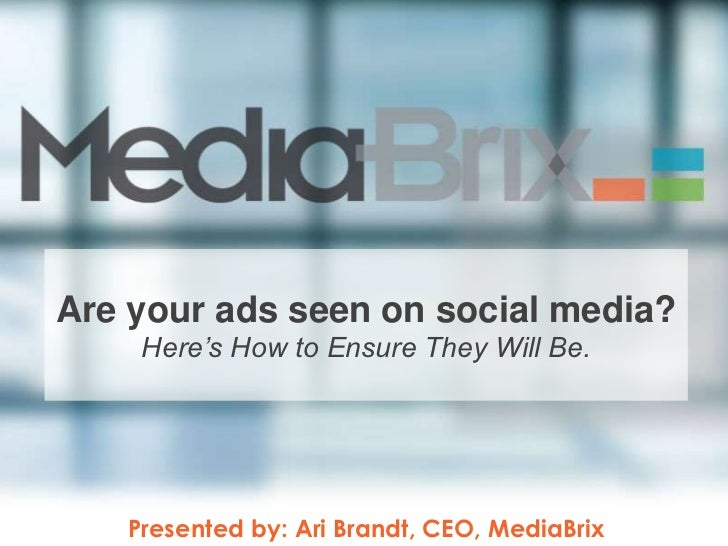 Are your ads seen on social media?    Here's How to Ensure They Will Be.   Presented by: Ari Brandt, CEO, MediaBrix