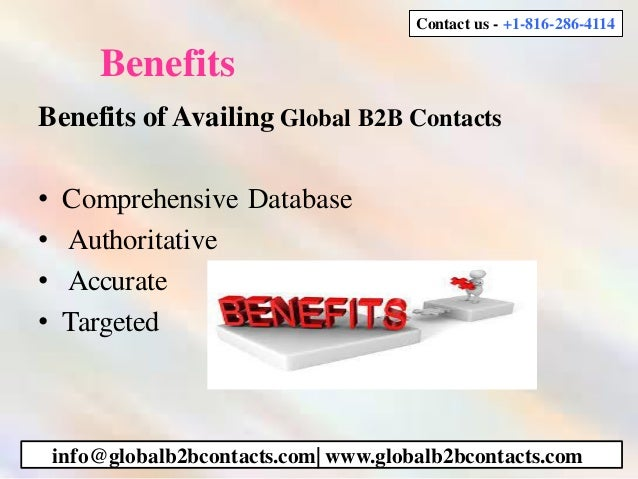Benefits Benefits of Availing Global B2B Contacts • Comprehensive Database • Authoritative • Accurate • Targeted info@glob...