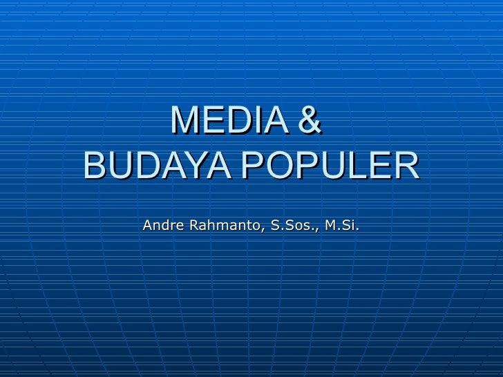 MEDIA &  BUDAYA POPULER Andre Rahmanto, S.Sos., M.Si.