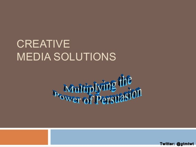 CREATIVE MEDIA SOLUTIONS  Twitter: @gtmtwt