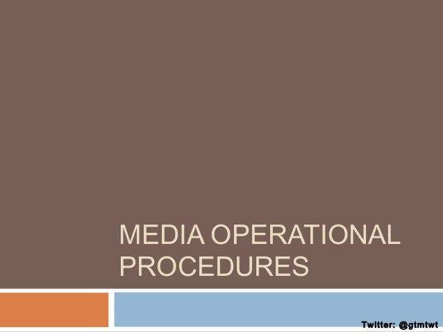 MEDIA OPERATIONAL PROCEDURES Twitter: @gtmtwt