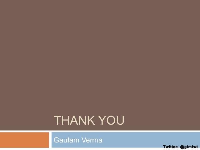 THANK YOU Gautam Verma  Twitter: @gtmtwt