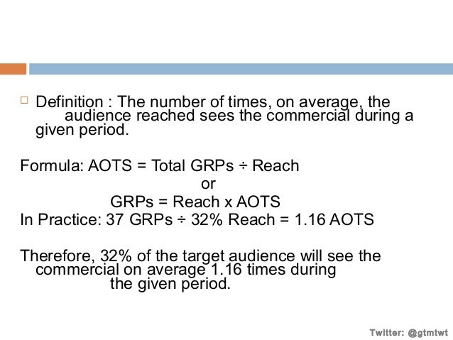   Definition : The number of times, on average, the audience reached sees the commercial during a given period.  Formula:...