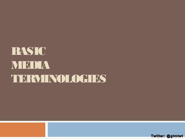 BASIC MEDIA TERMINOLOGIES  Twitter: @gtmtwt