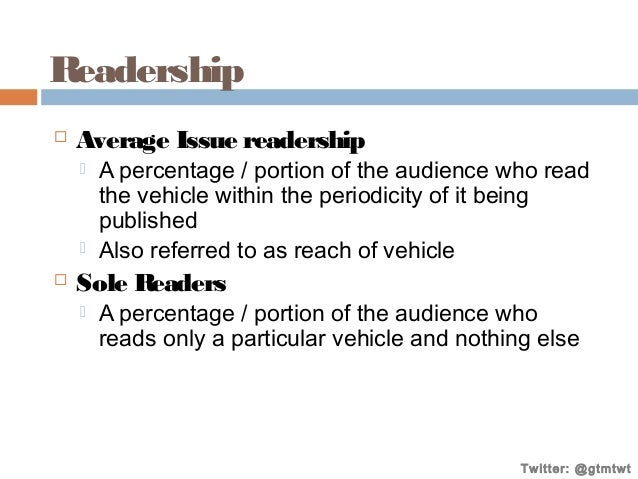 Readership   Average Issue readership      A percentage / portion of the audience who read the vehicle within the peri...