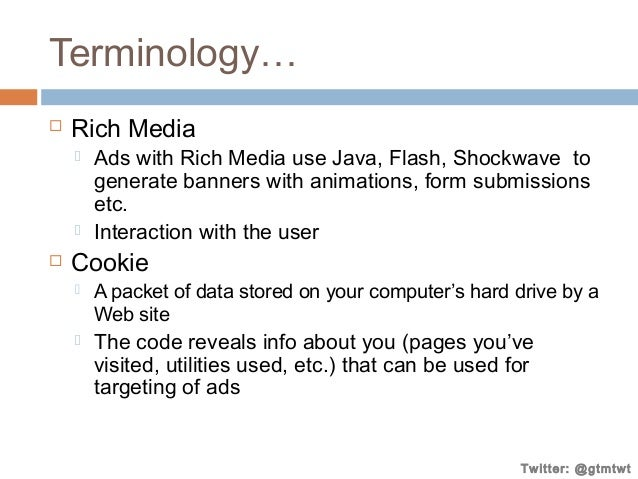 Terminology…   Rich Media      Ads with Rich Media use Java, Flash, Shockwave to generate banners with animations, for...