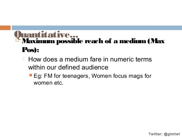 Quantitative...   Maximum possible reach of a medium (Max Pos):   How does a medium fare in numeric terms within our def...