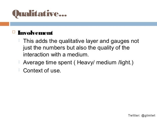 Qualitative...   Involvement      This adds the qualitative layer and gauges not just the numbers but also the quality...