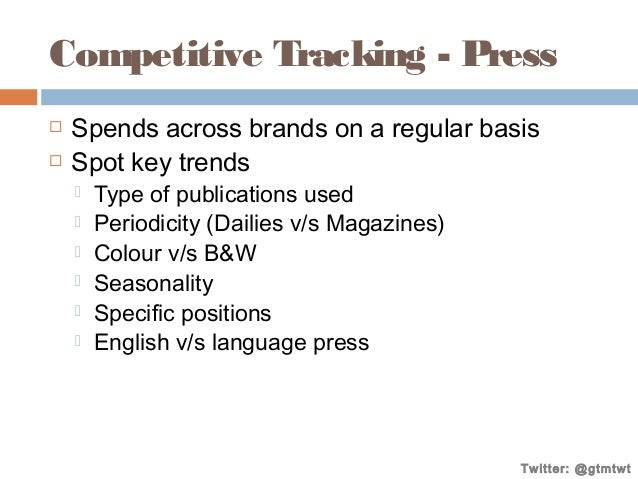 Competitive Tracking - Press    Spends across brands on a regular basis Spot key trends        Type of publication...