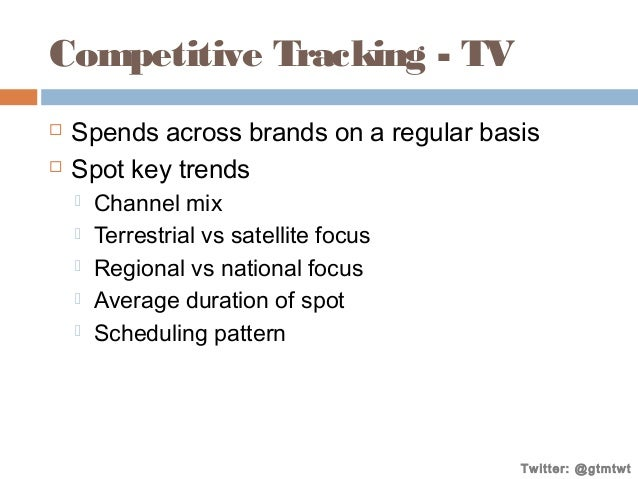 Competitive Tracking - TV    Spends across brands on a regular basis Spot key trends       Channel mix Terrestrial ...