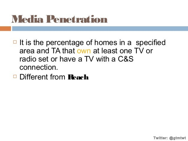 Media Penetration     It is the percentage of homes in a specified area and TA that own at least one TV or radio set or ...