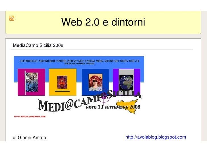 Web2.0edintorni      MediaCampSicilia2008         diGianniAmato                   http://avolablog.blogspot.com   ...