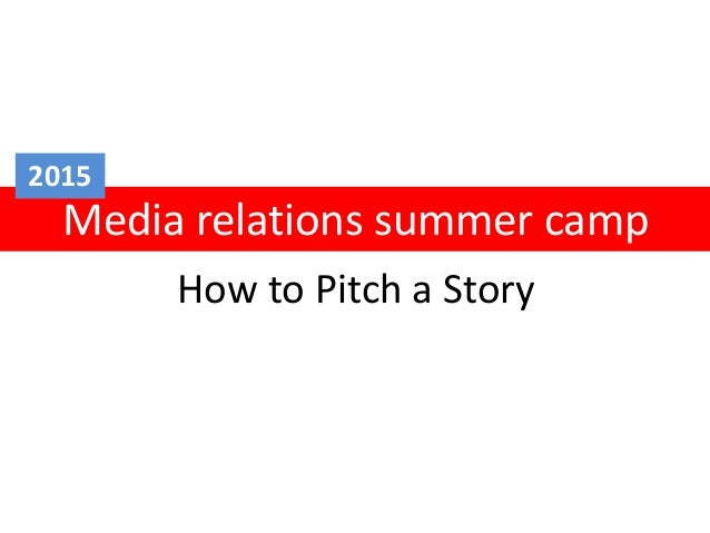 How to Pitch a Story Media relations summer camp 2015