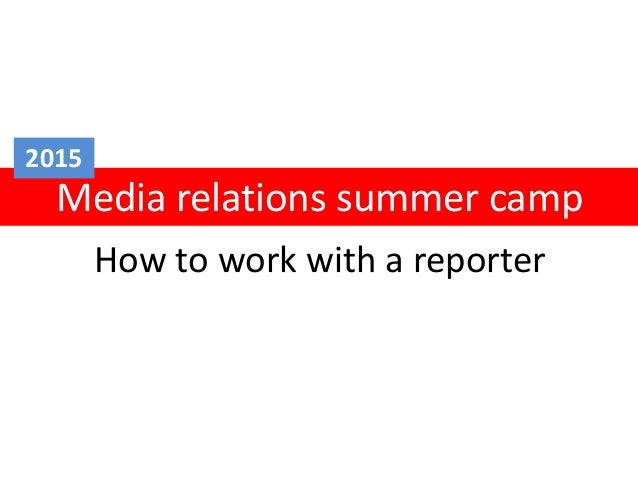 How to work with a reporter Media relations summer camp 2015