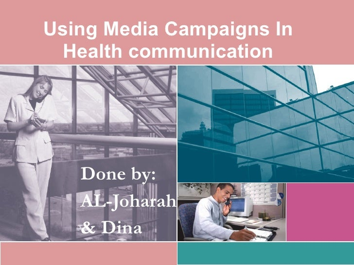Using Media Campaigns In Health communication Done by: AL-Joharah & Dina