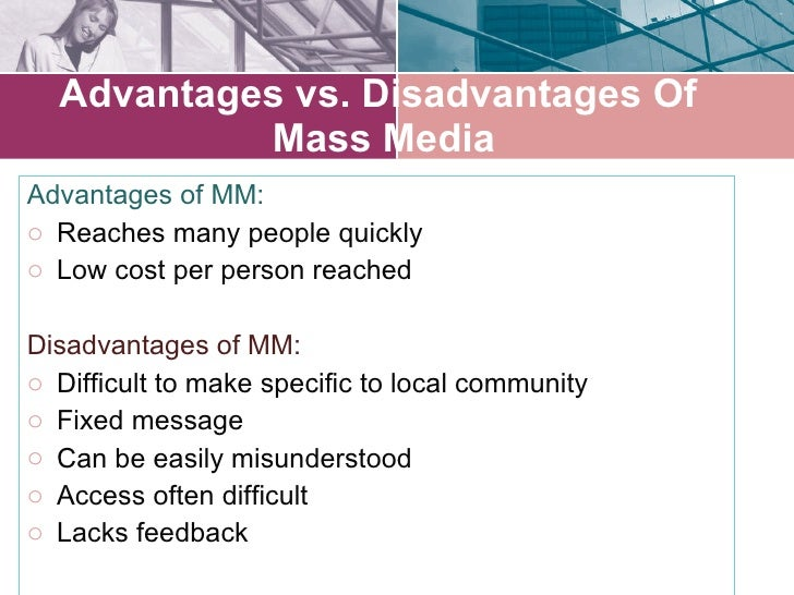 advantages of mass media Mass media refers to all forms of media that are open to and accessible by the public this includes newspapers, television, internet, magazines.