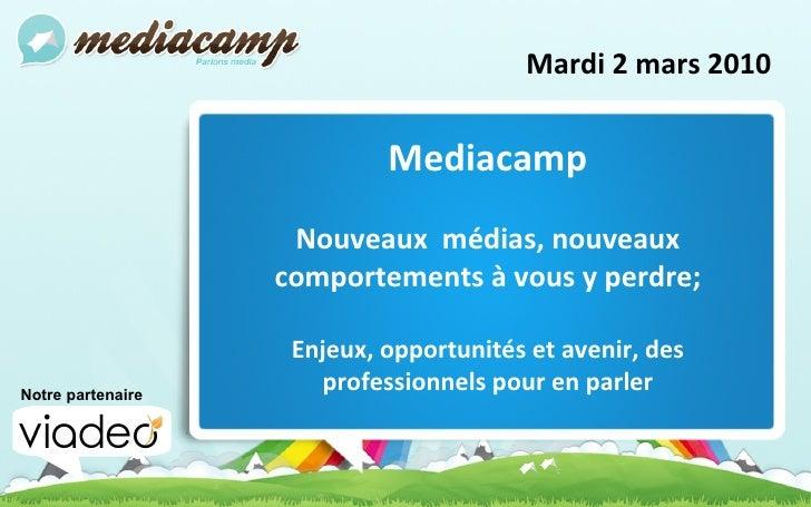 Mardi 2 mars 2010 Mediacamp Nouveaux  médias, nouveaux comportements à vous y perdre; Enjeux, opportunités et avenir, des ...