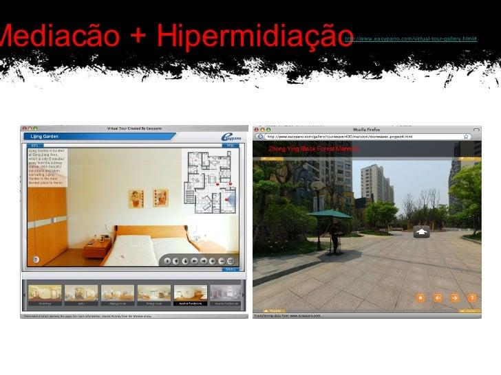 A-Mediacão + Hipermidiação http://www.easypano.com/virtual-tour-gallery.html#