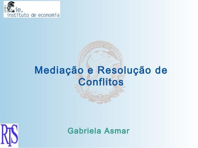 Mediação e Resolução de       Conflitos     Gabriela Asmar