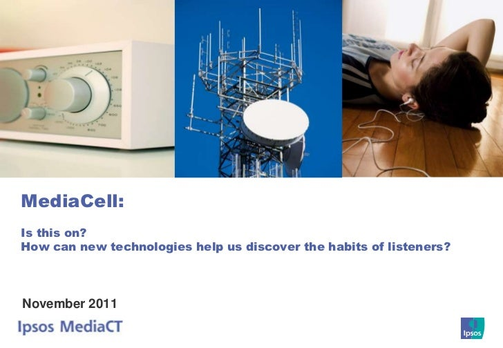 MediaCell:Is this on?How can new technologies help us discover the habits of listeners?November 2011