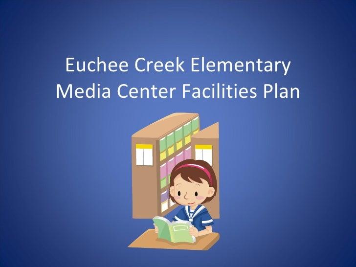 Euchee Creek ElementaryMedia Center Facilities Plan
